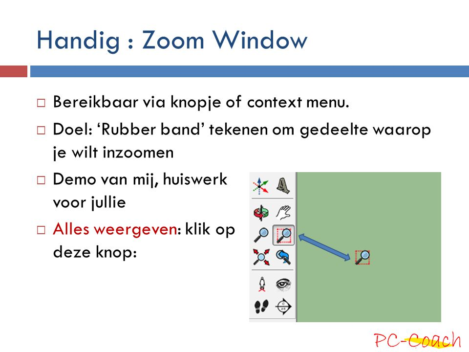 Handig : Zoom Window Bereikbaar via knopje of context menu.