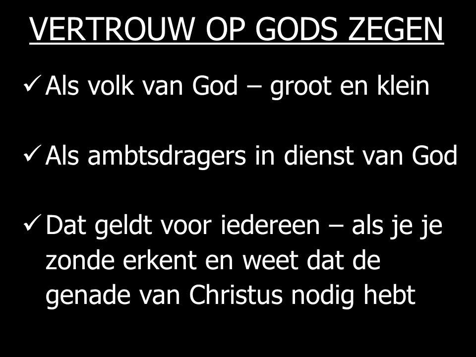 VERTROUW OP GODS ZEGEN Als volk van God – groot en klein