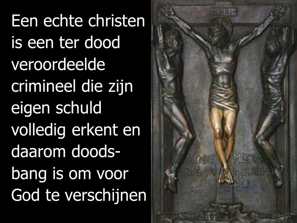 Een echte christen is een ter dood veroordeelde crimineel die zijn eigen schuld volledig erkent en daarom doods-bang is om voor God te verschijnen