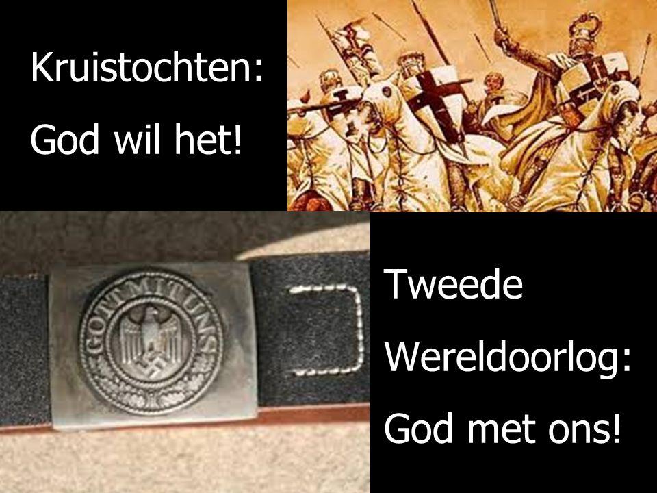 Kruistochten: God wil het! Tweede Wereldoorlog: God met ons!