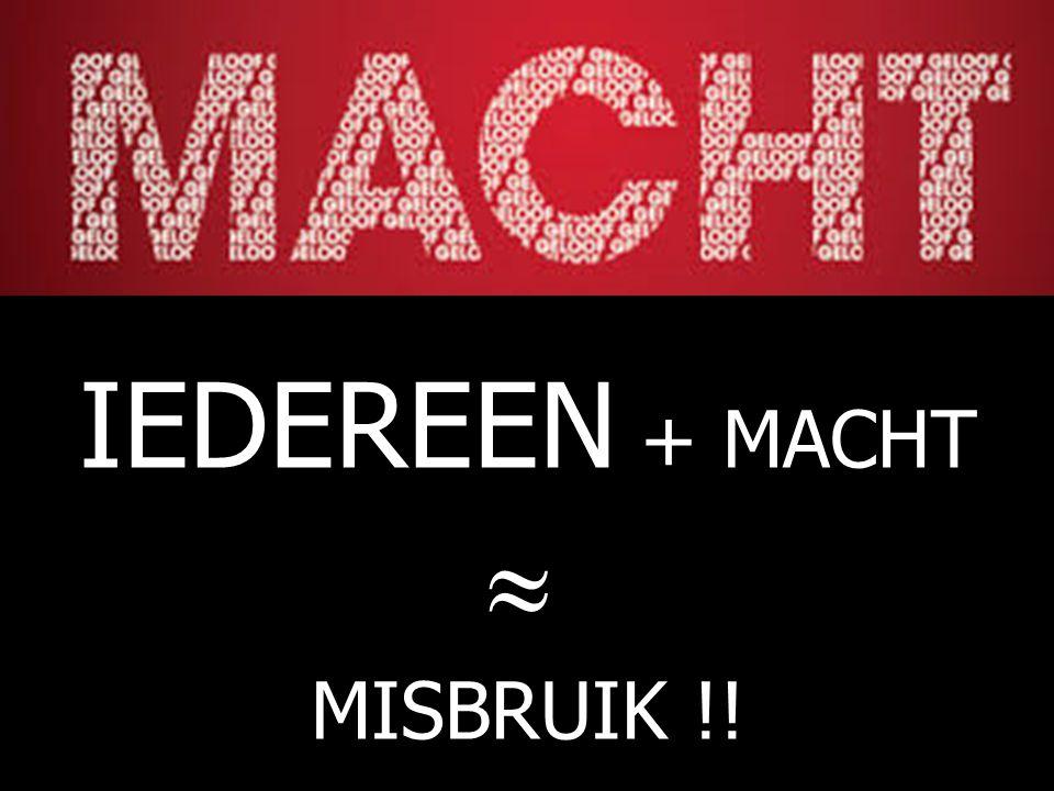IEDEREEN + MACHT  MISBRUIK !!
