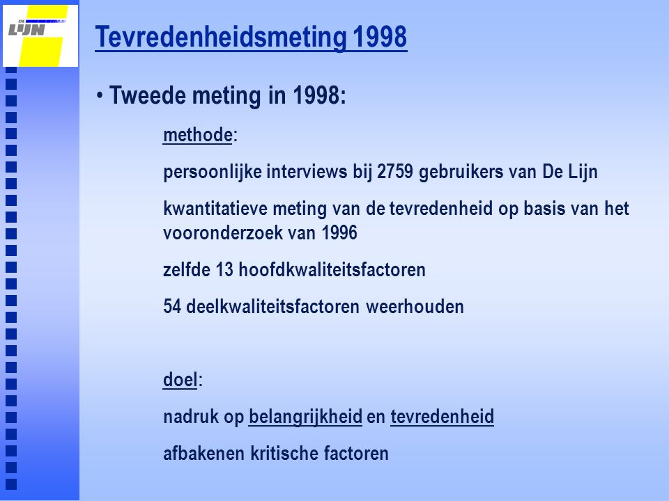 Tevredenheidsmeting 1998 Tweede meting in 1998: methode: