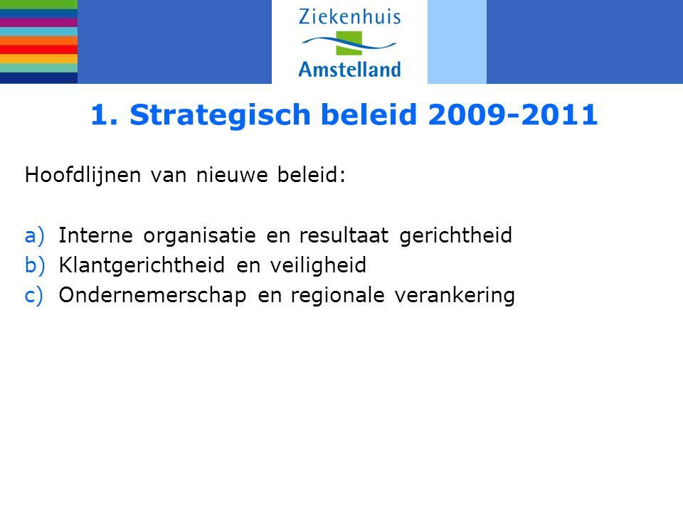 1. Strategisch beleid 2009-2011 Hoofdlijnen van nieuwe beleid: