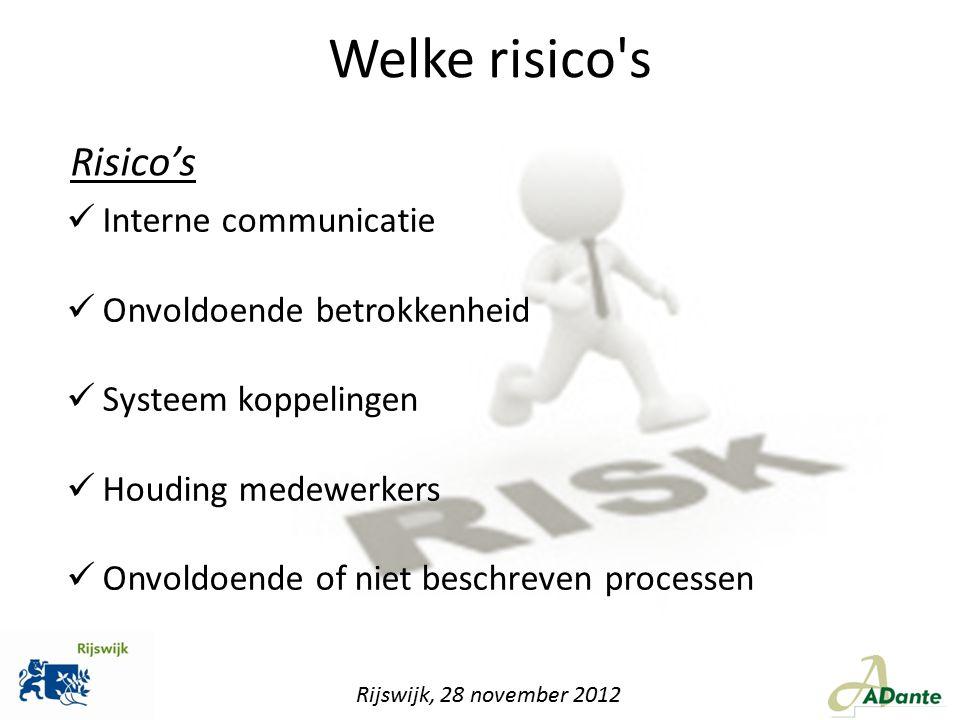 Welke risico s Risico's Interne communicatie Onvoldoende betrokkenheid