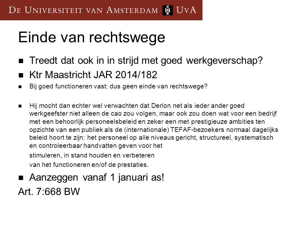 Einde van rechtswege Treedt dat ook in in strijd met goed werkgeverschap Ktr Maastricht JAR 2014/182.