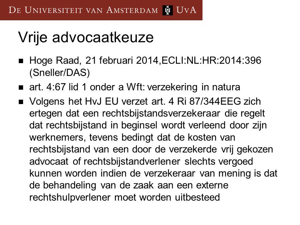 Vrije advocaatkeuze Hoge Raad, 21 februari 2014,ECLI:NL:HR:2014:396 (Sneller/DAS) art. 4:67 lid 1 onder a Wft: verzekering in natura.