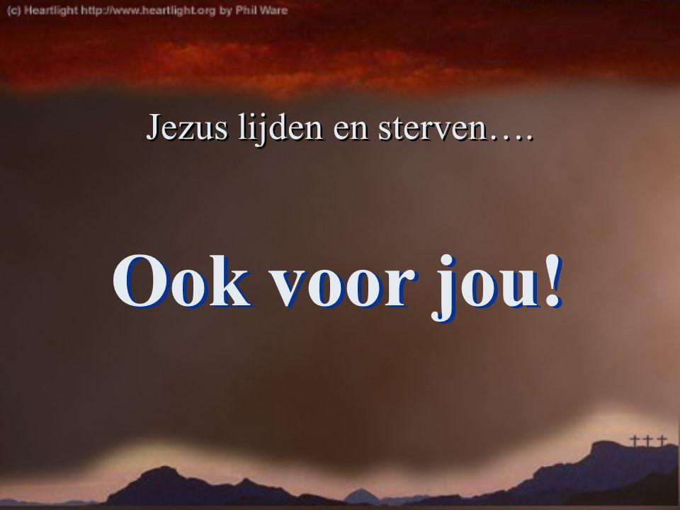 Jezus lijden en sterven….