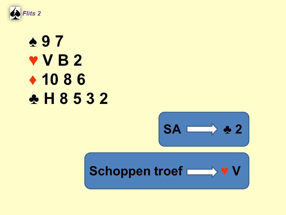 Flits 2 ♠ 9 7 ♥ V B 2 ♦ 10 8 6 ♣ H 8 5 3 2 SA ♣ 2 Schoppen troef ♥ V