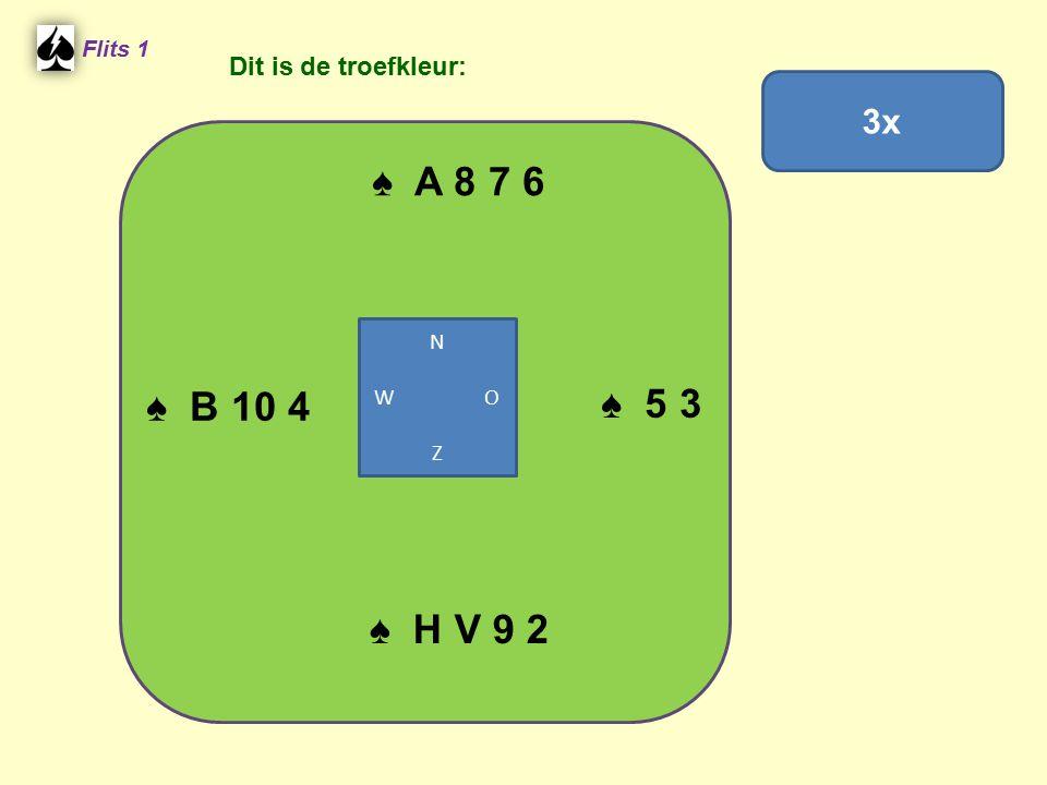 ♠ A 8 7 6 ♠ 5 3 ♠ B 10 4 ♠ H V 9 2 3x Dit is de troefkleur: Flits 1 N
