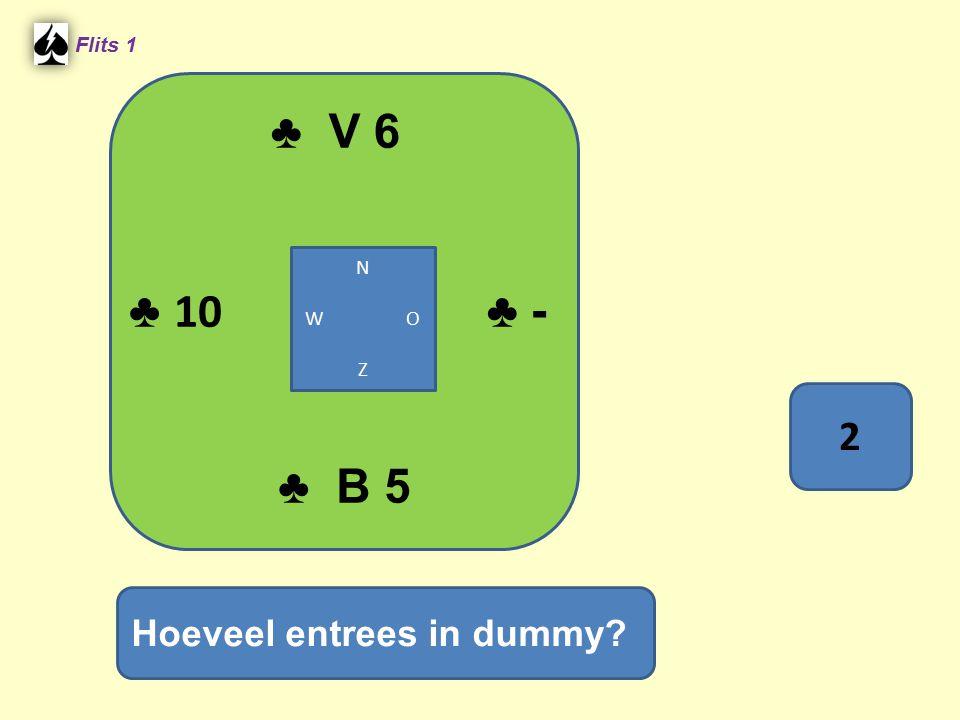 ♣ V 6 Flits 1 N W O Z ♣ 10 ♣ - 2 ♣ B 5 Hoeveel entrees in dummy