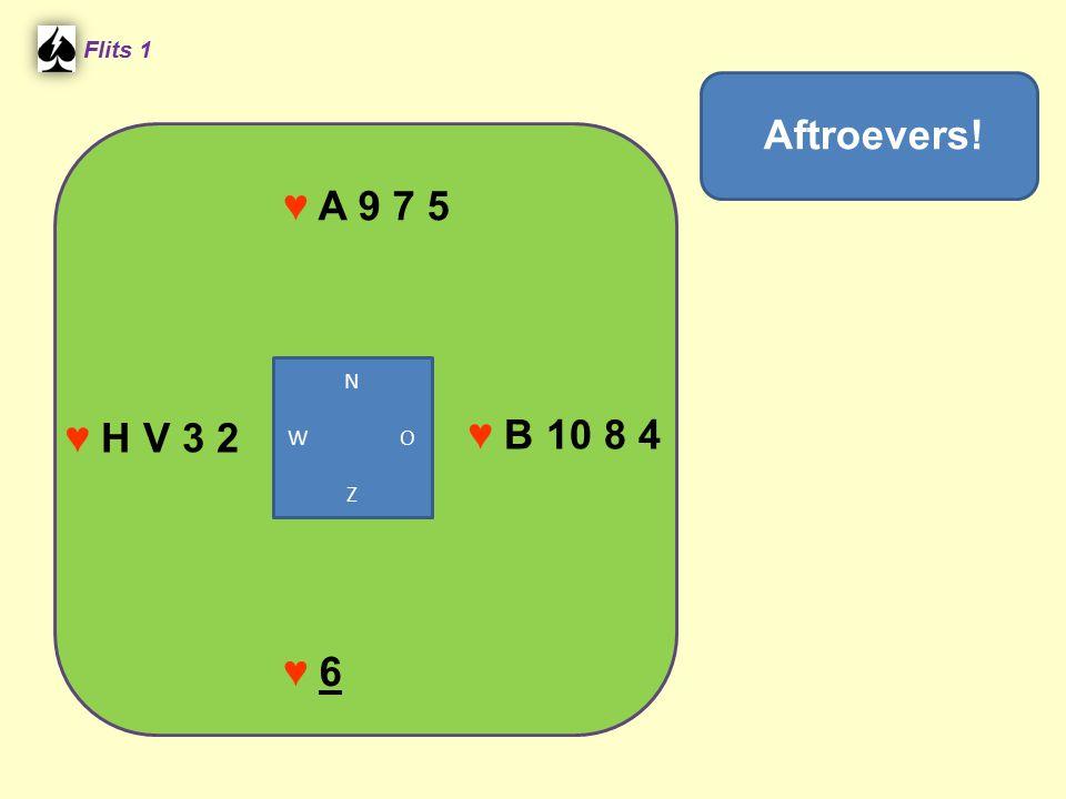 Flits 1 ♥ A 9 7 5 Aftroevers! N W O Z ♥ H V 3 2 ♥ B 10 8 4 ♥ 6
