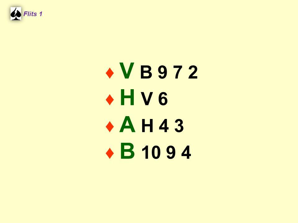 Flits 1 ♦ V B 9 7 2 ♦ H V 6 ♦ A H 4 3 ♦ B 10 9 4 Spel 2.