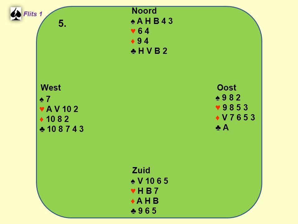 West Noord 5. Zuid ♠ A H B 4 3 ♥ 6 4 ♦ 9 4 ♣ H V B 2 ♠ 9 8 2 ♠ 7