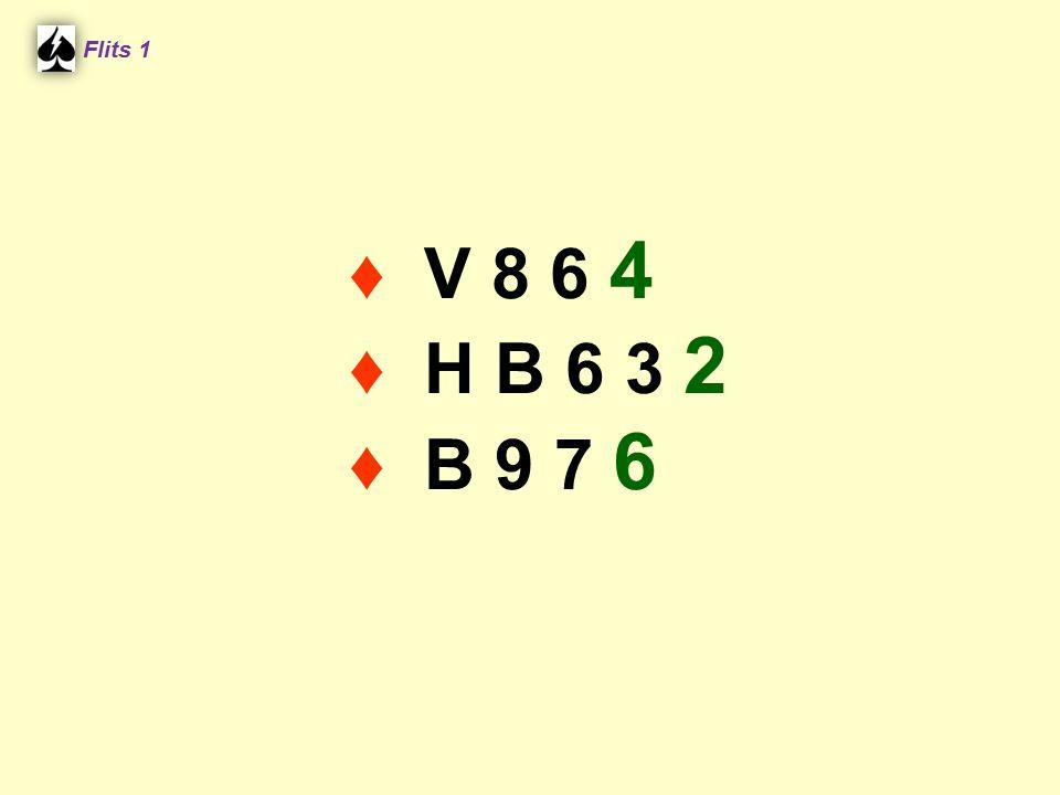Flits 1 ♦ V 8 6 4 ♦ H B 6 3 2 ♦ B 9 7 6 Spel 2.