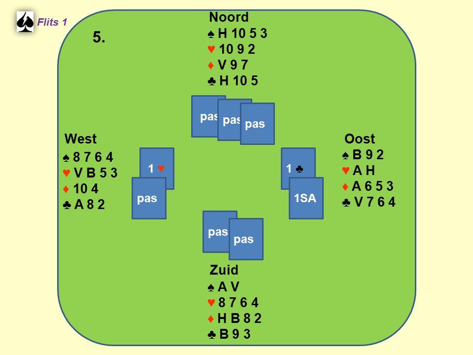 West Noord 5. Zuid ♠ H 10 5 3 ♥ 10 9 2 ♦ V 9 7 ♣ H 10 5 ♠ B 9 2