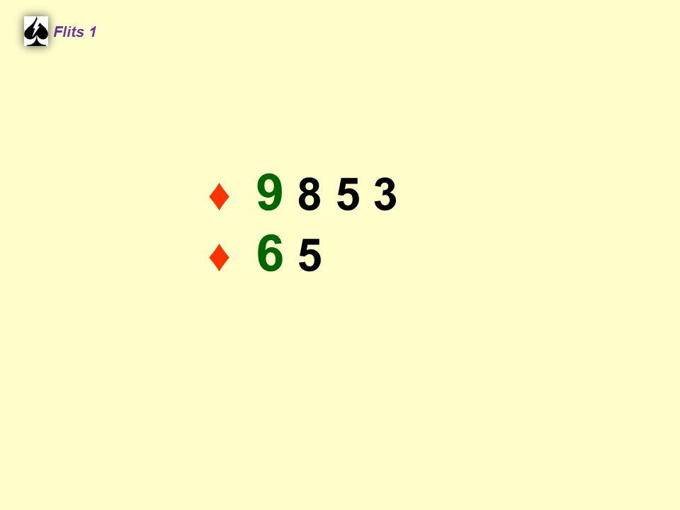Flits 1 ♦ 9 8 5 3 ♦ 6 5 Spel 2.