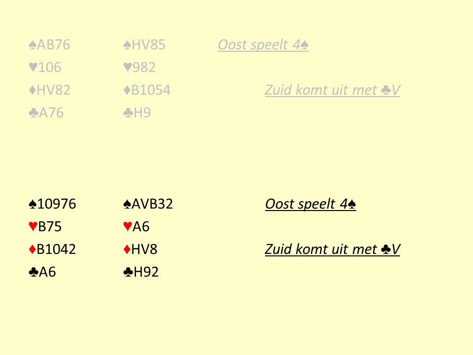 ♠AB76 ♠HV85 Oost speelt 4♠ ♥106 ♥982. ♦HV82 ♦B1054 Zuid komt uit met ♣V. ♣A76 ♣H9. ♠10976 ♠AVB32 Oost speelt 4♠