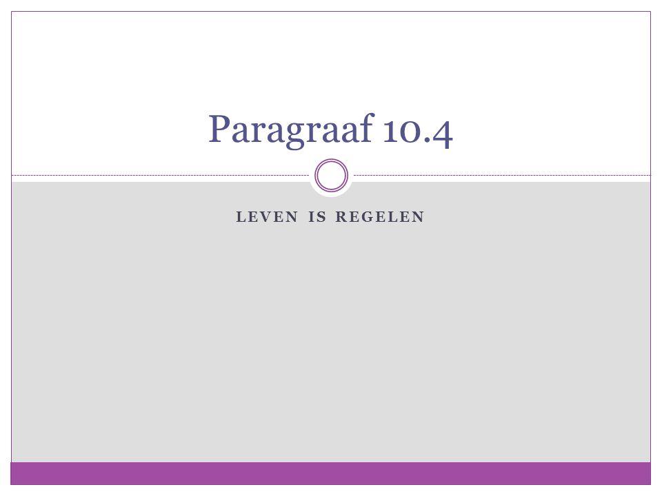 Paragraaf 10.4 Leven is regelen
