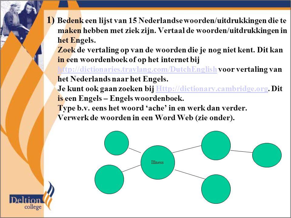1) Bedenk een lijst van 15 Nederlandse woorden/uitdrukkingen die te maken hebben met ziek zijn. Vertaal de woorden/uitdrukkingen in het Engels.