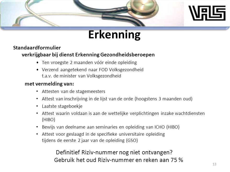 Erkenning Standaardformulier verkrijgbaar bij dienst Erkenning Gezondheidsberoepen. Ten vroegste 2 maanden vóór einde opleiding.