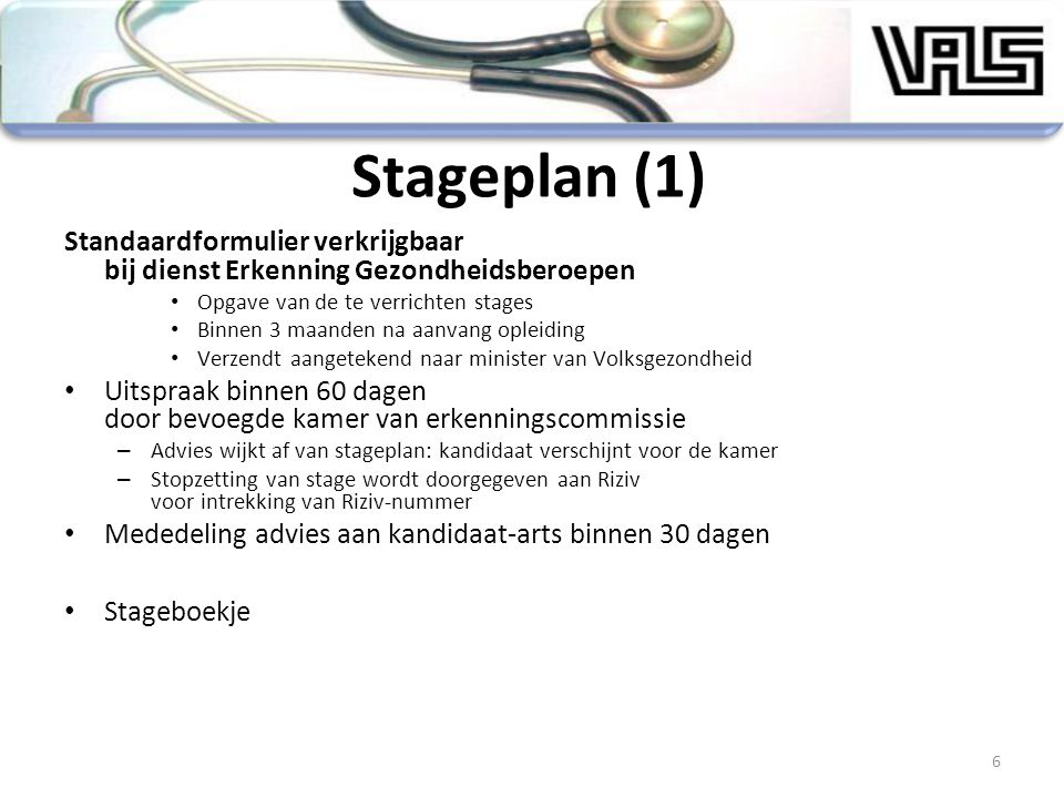 Stageplan (1) Standaardformulier verkrijgbaar bij dienst Erkenning Gezondheidsberoepen. Opgave van de te verrichten stages.