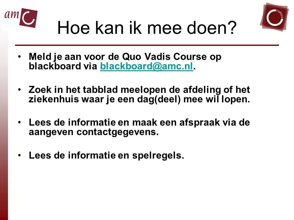 Hoe kan ik mee doen Meld je aan voor de Quo Vadis Course op blackboard via blackboard@amc.nl.