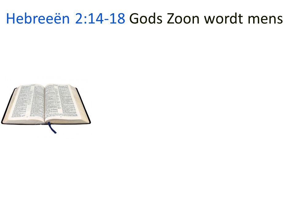 Hebreeën 2:14-18 Gods Zoon wordt mens