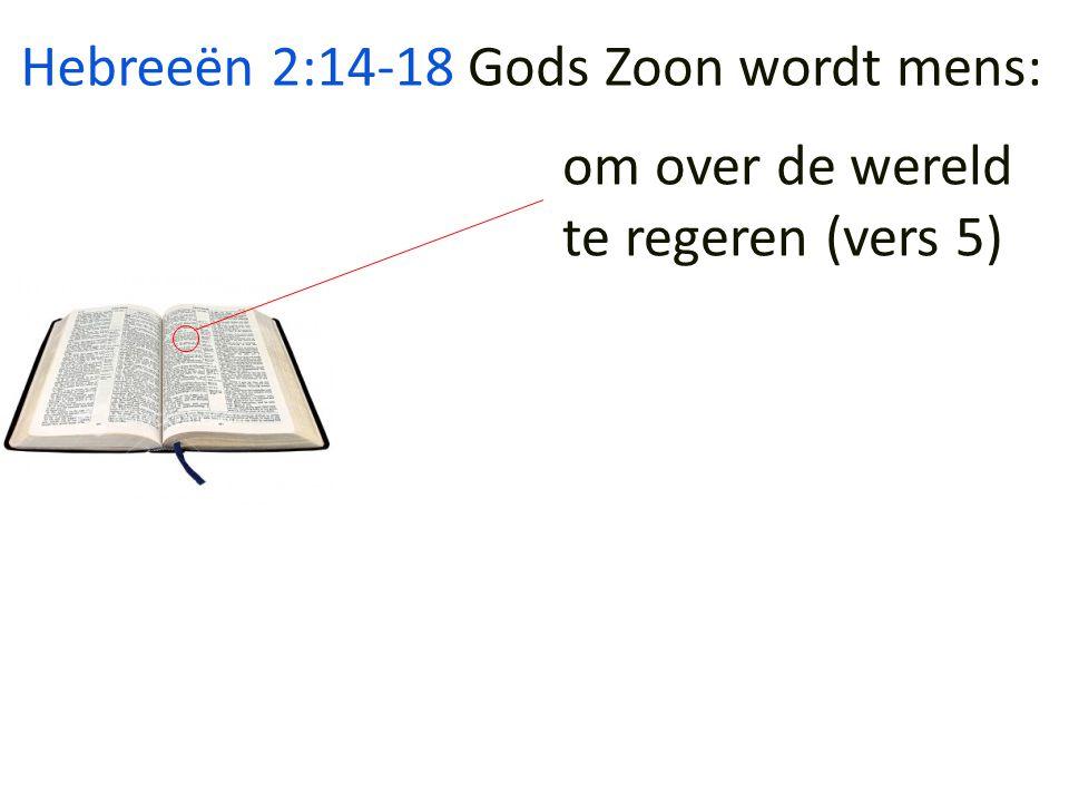 Hebreeën 2:14-18 Gods Zoon wordt mens: om over de wereld te regeren (vers 5)
