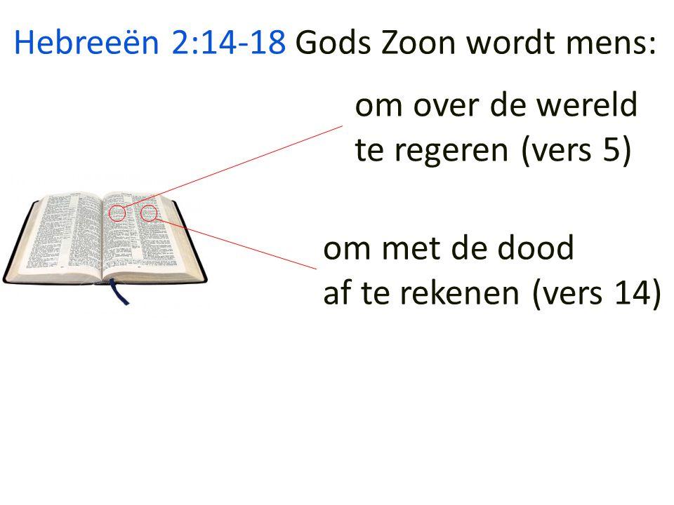 Hebreeën 2:14-18 Gods Zoon wordt mens: om over de wereld.