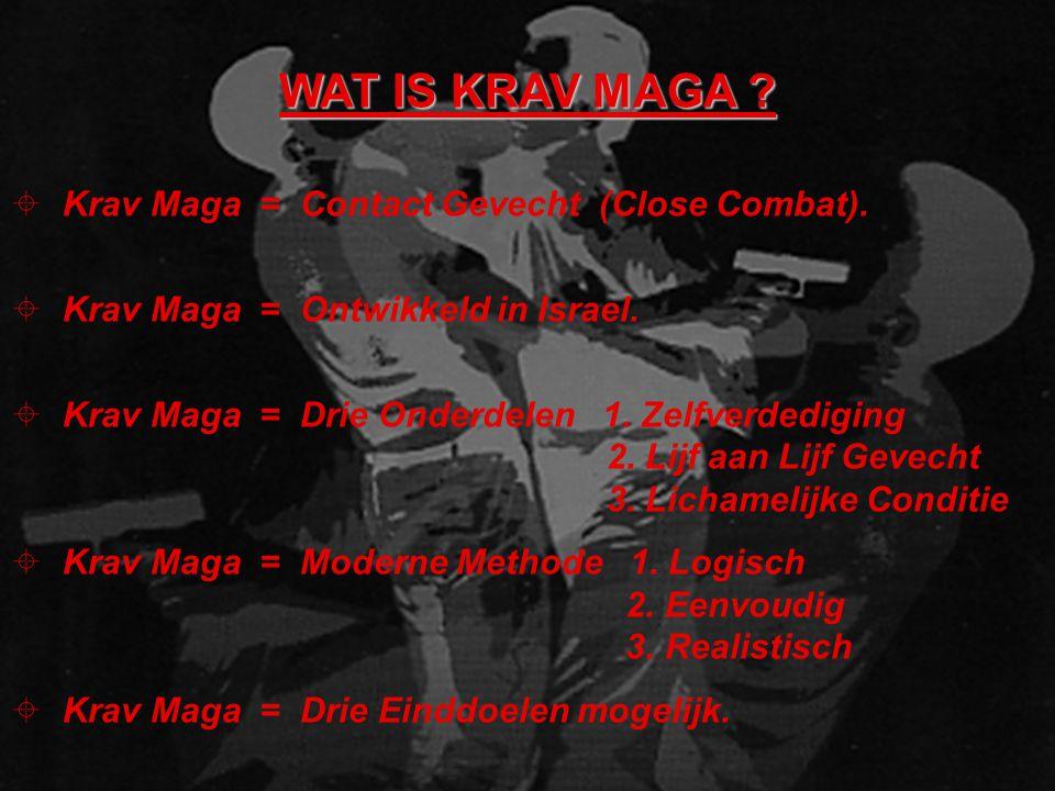 WAT IS KRAV MAGA Krav Maga = Contact Gevecht (Close Combat).