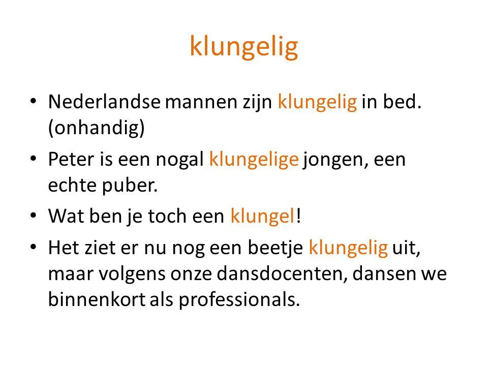 klungelig Nederlandse mannen zijn klungelig in bed. (onhandig)