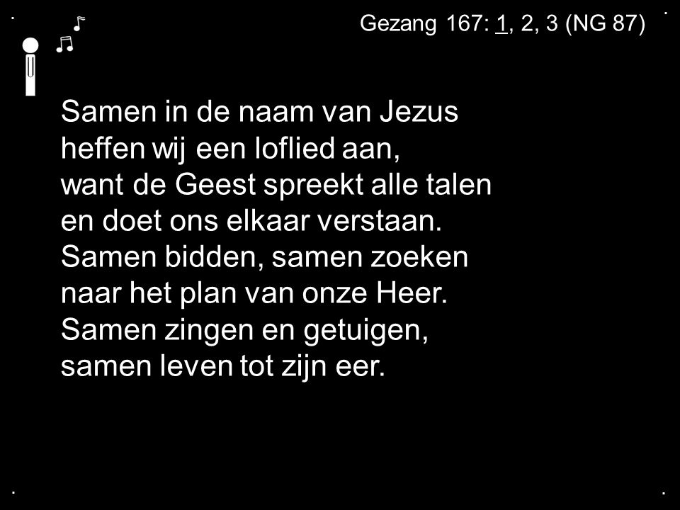 . . Gezang 167: 1, 2, 3 (NG 87)