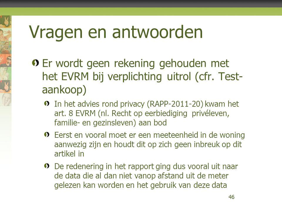 Vragen en antwoorden Er wordt geen rekening gehouden met het EVRM bij verplichting uitrol (cfr. Test- aankoop)