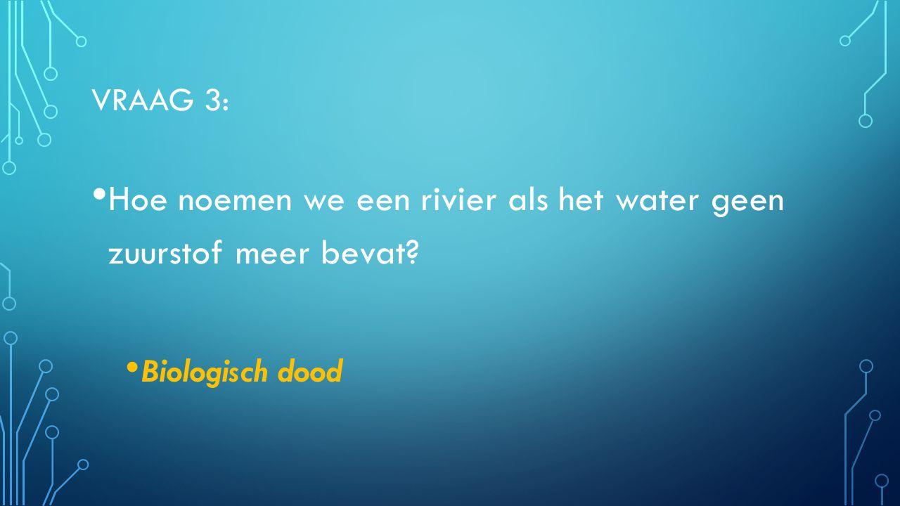 Hoe noemen we een rivier als het water geen zuurstof meer bevat