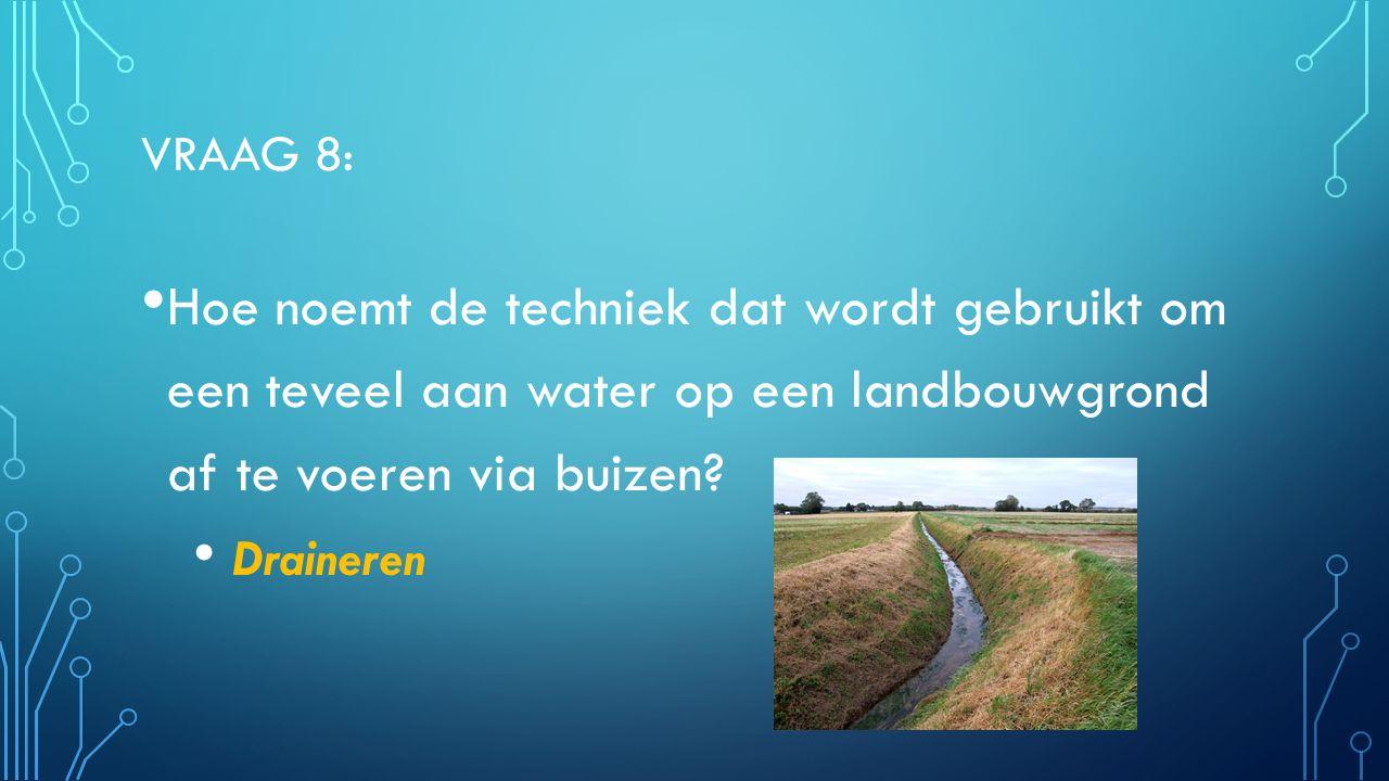 Vraag 8: Hoe noemt de techniek dat wordt gebruikt om een teveel aan water op een landbouwgrond af te voeren via buizen