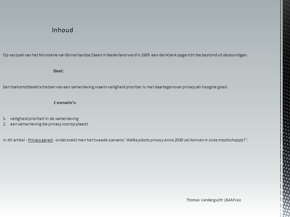 Inhoud Op verzoek van het Ministerie van Binnenlandse Zaken in Nederland werd in 2005 een denktank opgericht die bestond uit deskundigen.