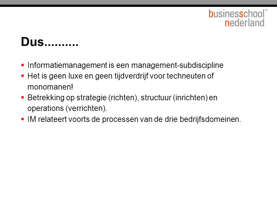 Dus.......... Informatiemanagement is een management-subdiscipline