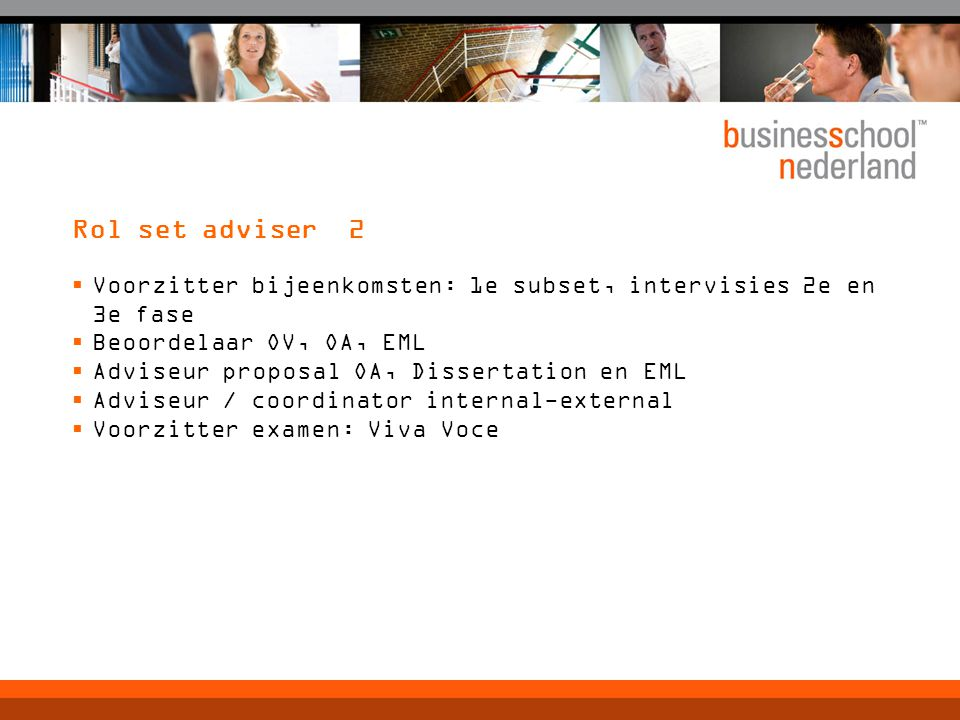 Rol set adviser 2 Voorzitter bijeenkomsten: 1e subset, intervisies 2e en 3e fase. Beoordelaar OV, OA, EML.