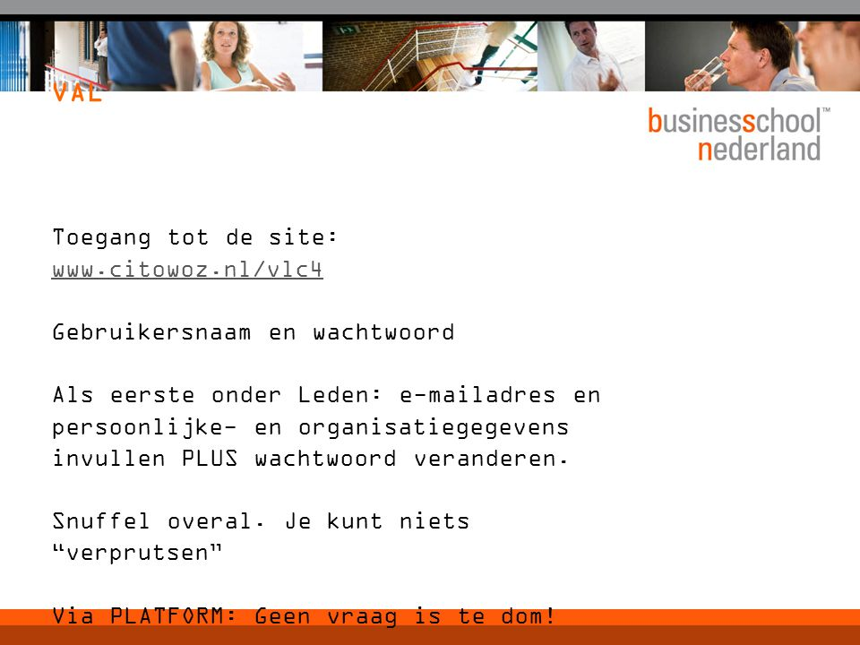 VAL Toegang tot de site: www.citowoz.nl/vlc4