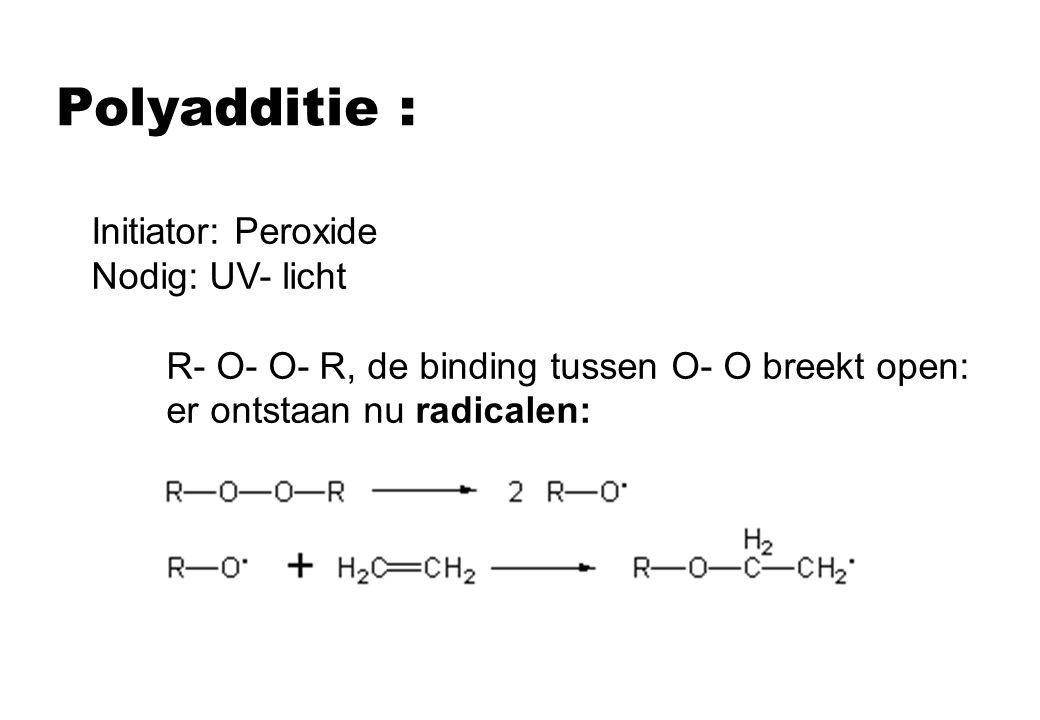 Polyadditie : Initiator: Peroxide Nodig: UV- licht