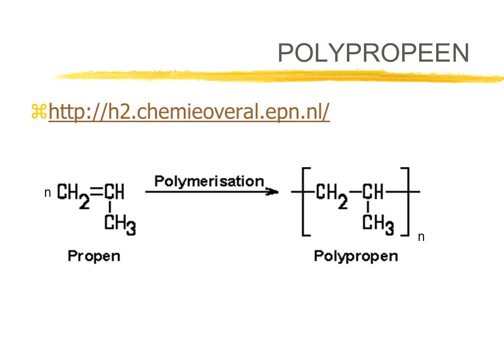 POLYPROPEEN http://h2.chemieoveral.epn.nl/ n n