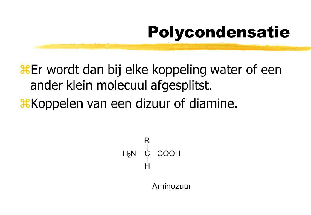 Polycondensatie Er wordt dan bij elke koppeling water of een ander klein molecuul afgesplitst. Koppelen van een dizuur of diamine.