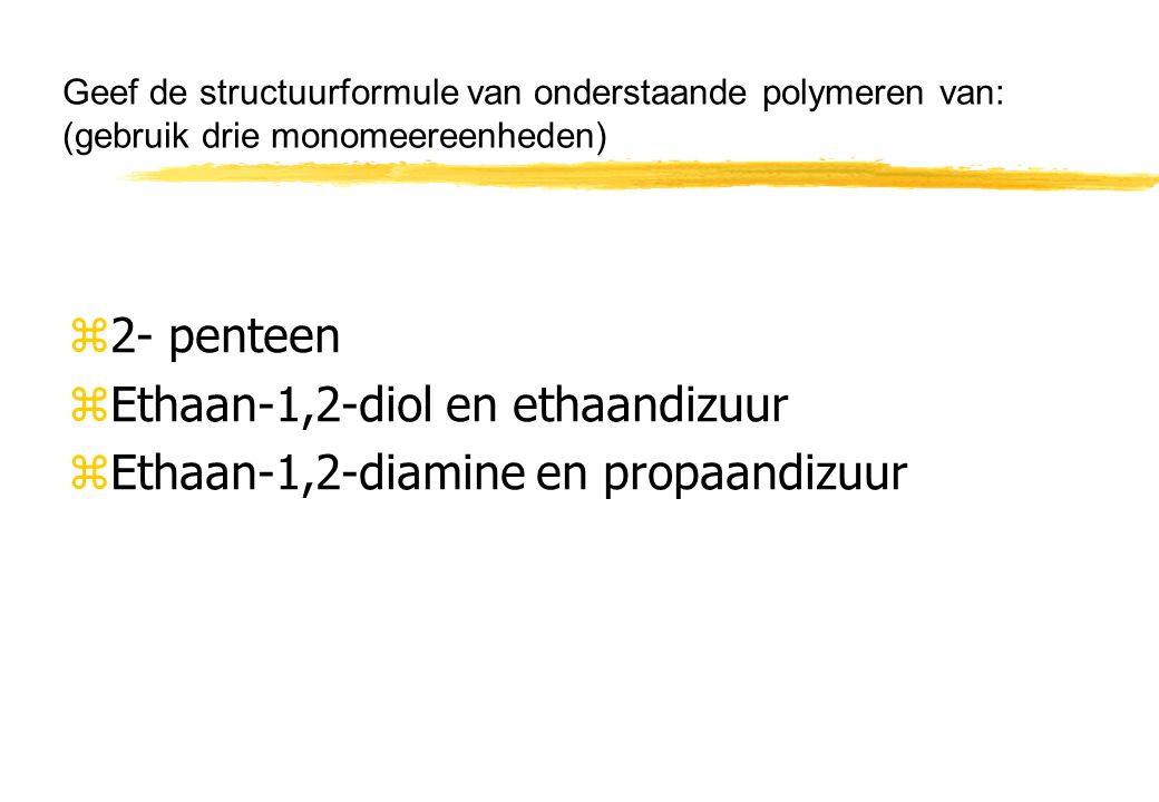 Ethaan-1,2-diol en ethaandizuur Ethaan-1,2-diamine en propaandizuur