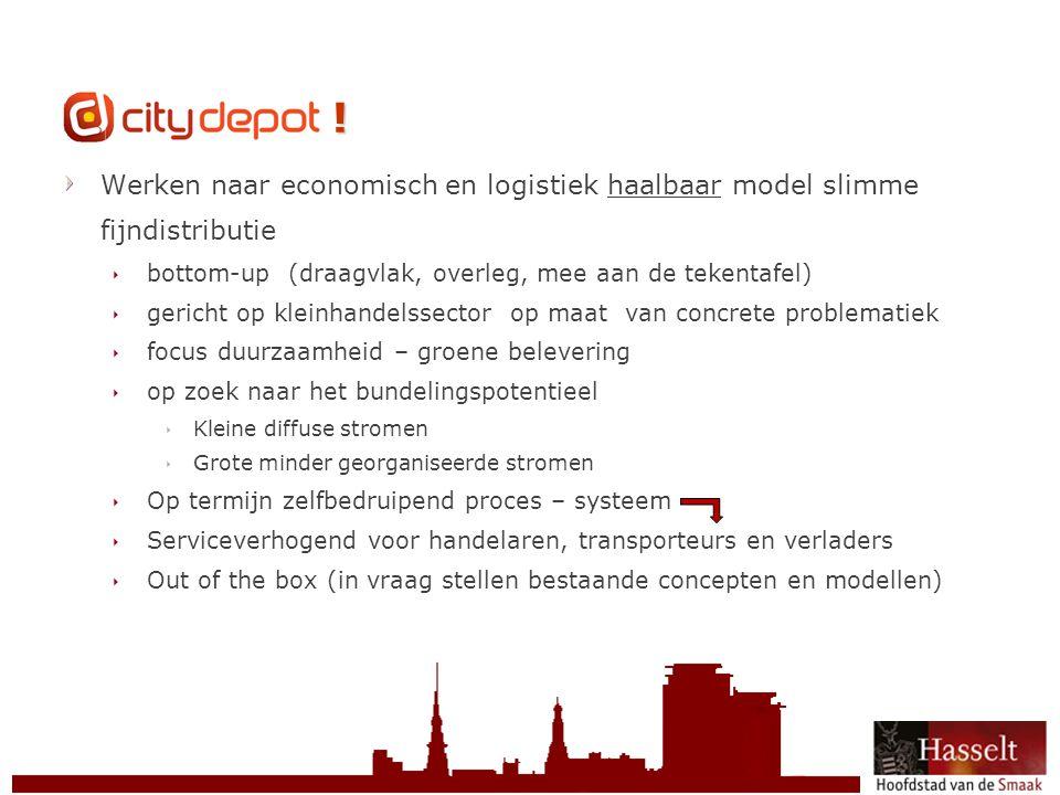 CityDepot ! Werken naar economisch en logistiek haalbaar model slimme fijndistributie. bottom-up (draagvlak, overleg, mee aan de tekentafel)