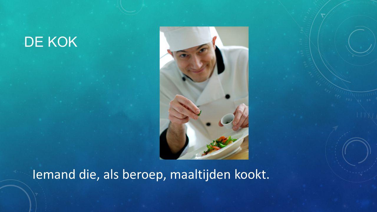 De kok Iemand die, als beroep, maaltijden kookt.