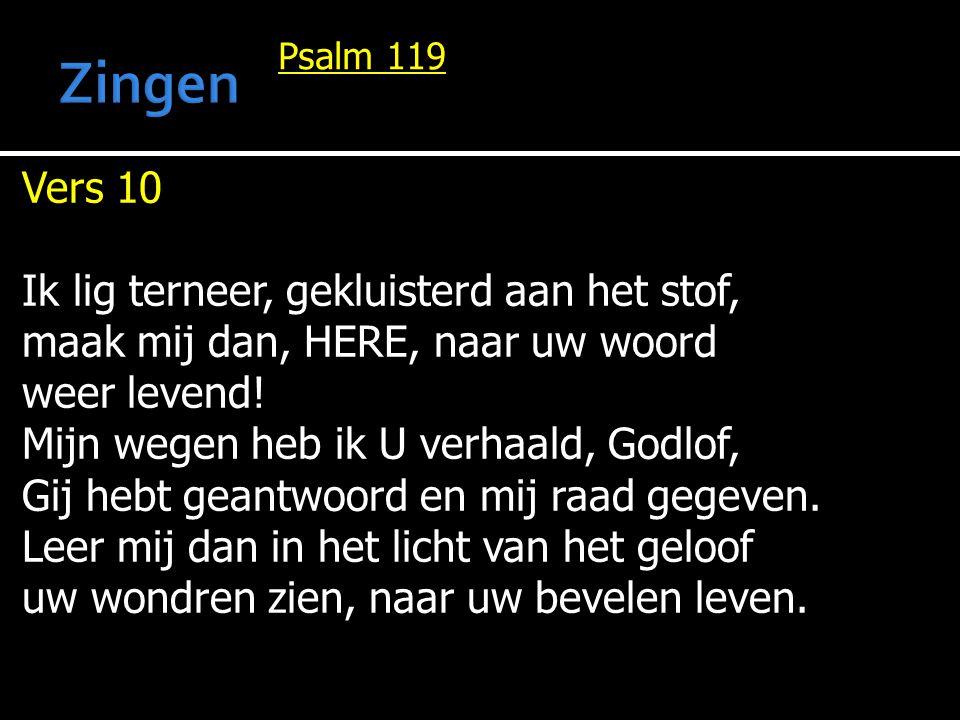 Zingen Vers 10 Ik lig terneer, gekluisterd aan het stof,