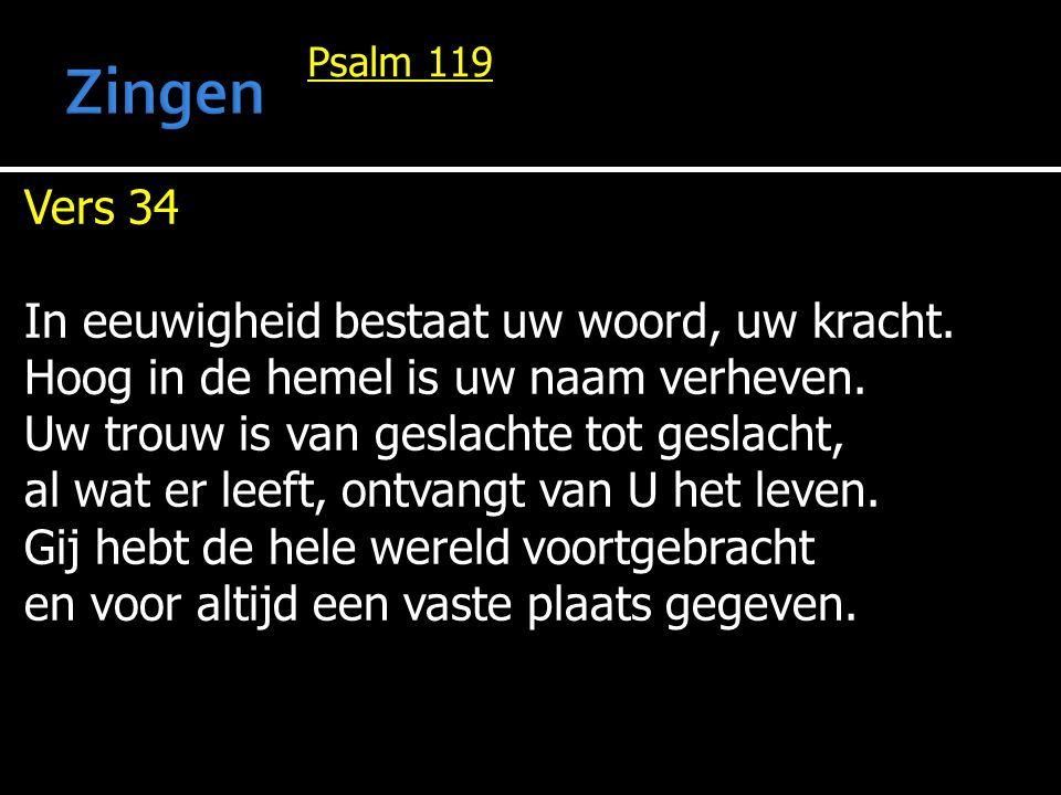Zingen Vers 34 In eeuwigheid bestaat uw woord, uw kracht.