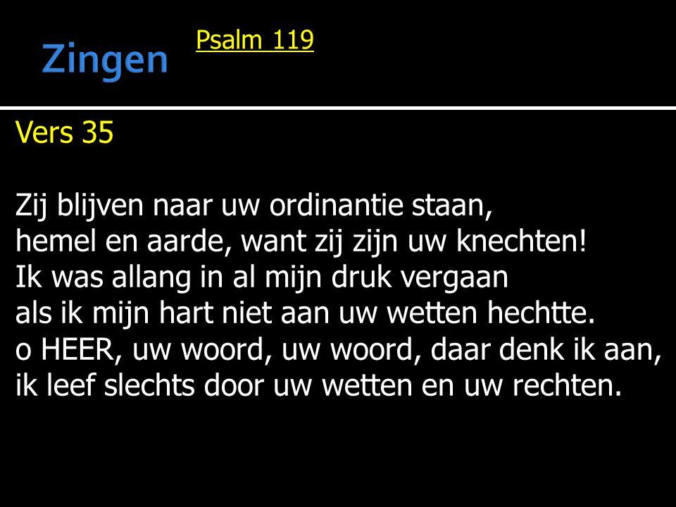 Zingen Vers 35 Zij blijven naar uw ordinantie staan,