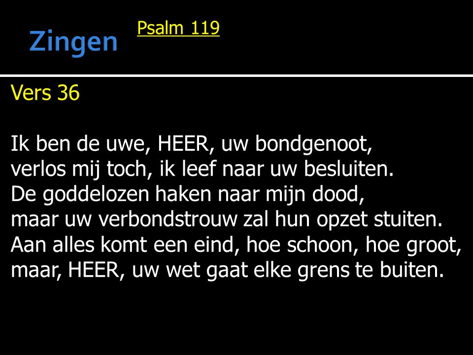 Zingen Vers 36 Ik ben de uwe, HEER, uw bondgenoot,