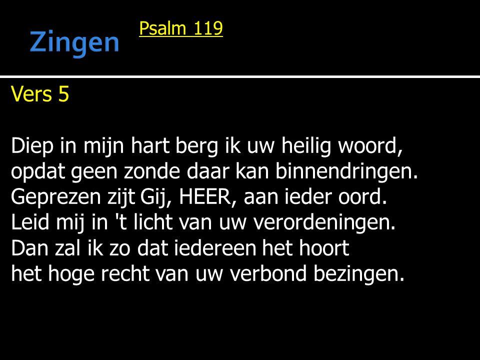 Zingen Vers 5 Diep in mijn hart berg ik uw heilig woord,